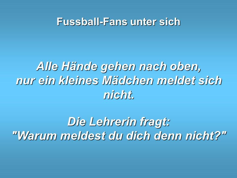 Fussball-Fans unter sich München - Einschulung 1. Klasse. Die Lehrerin will sich gleich am 1. Schultag beliebt machen und sagt voller Stolz, dass sie