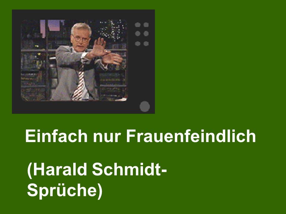 Einfach nur Frauenfeindlich (Harald Schmidt- Sprüche)