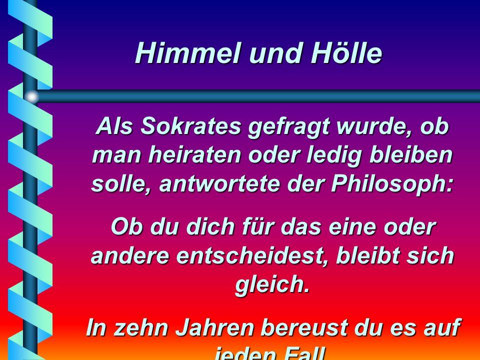 Himmel und Hölle Ein Instrument, das auch unmusikaljsche Männer häufig spielen, ist die zweite Geige .