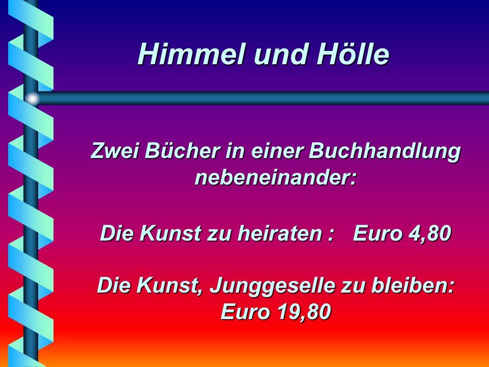 Himmel und Hölle Zwei Bücher in einer Buchhandlung nebeneinander: Die Kunst zu heiraten : Euro 4,80 Die Kunst, Junggeselle zu bleiben: Euro 19,80