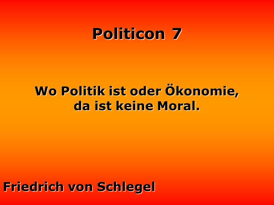 Politicon 7 Tatsachen stehen in der Politik oft nicht hoch im Kurs. Selbst hartnäckige Mißerfolge gelten noch als Beweis für die Richtigkeit der Theor
