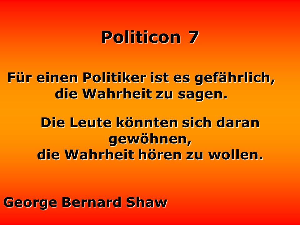 Politicon 7 Politik besteht eher darin, aus günstigen Konstellationen zu profitieren, als sie zu schaffen. Friedrich II., der Große