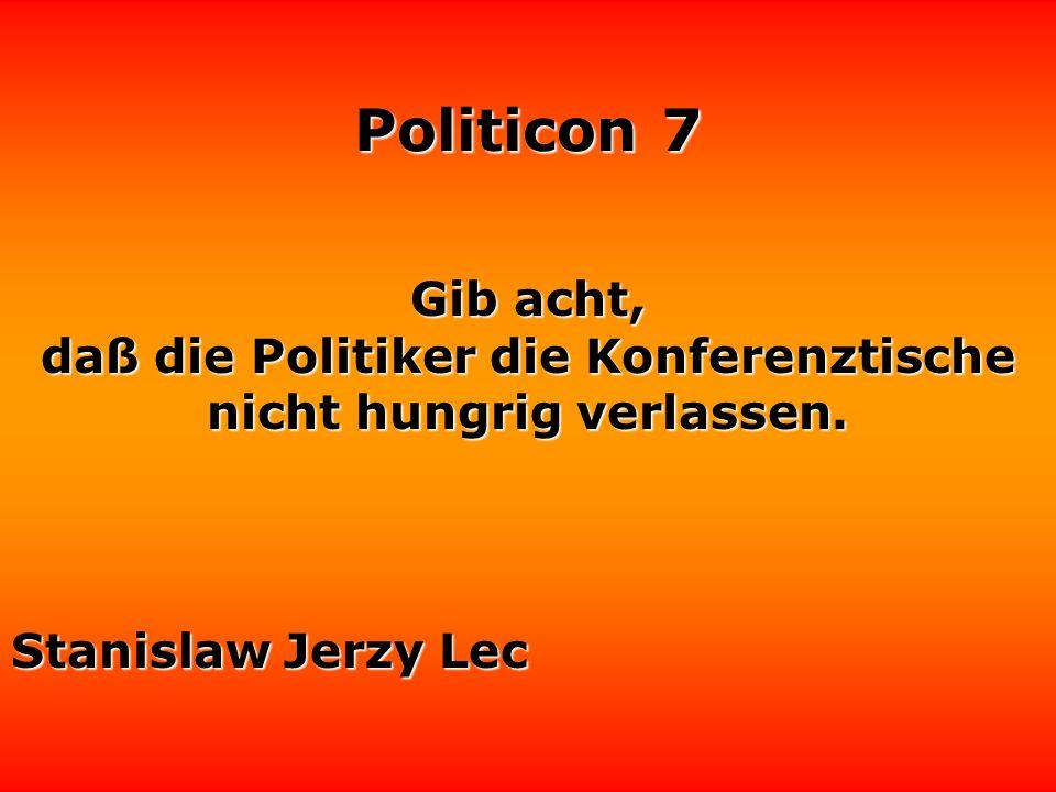 Politicon 7 Für einen Politiker ist es gefährlich, die Wahrheit zu sagen. Die Leute könnten sich daran gewöhnen, die Wahrheit hören zu wollen. George