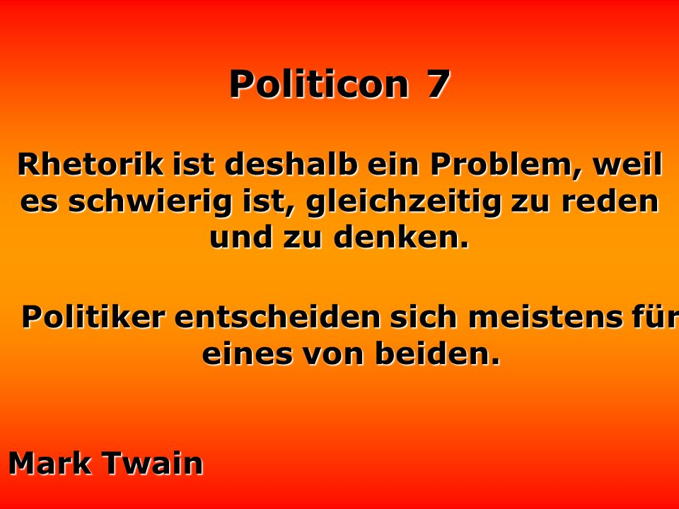 Politicon 7 Gib acht, daß die Politiker die Konferenztische nicht hungrig verlassen. Stanislaw Jerzy Lec