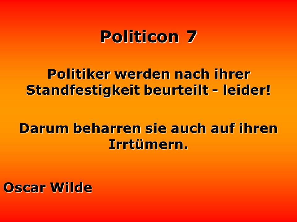 Politicon 7 Wenn Lügen wirklich kürzere Beine hätten, André Heller wären die meisten Politiker Liliputaner.