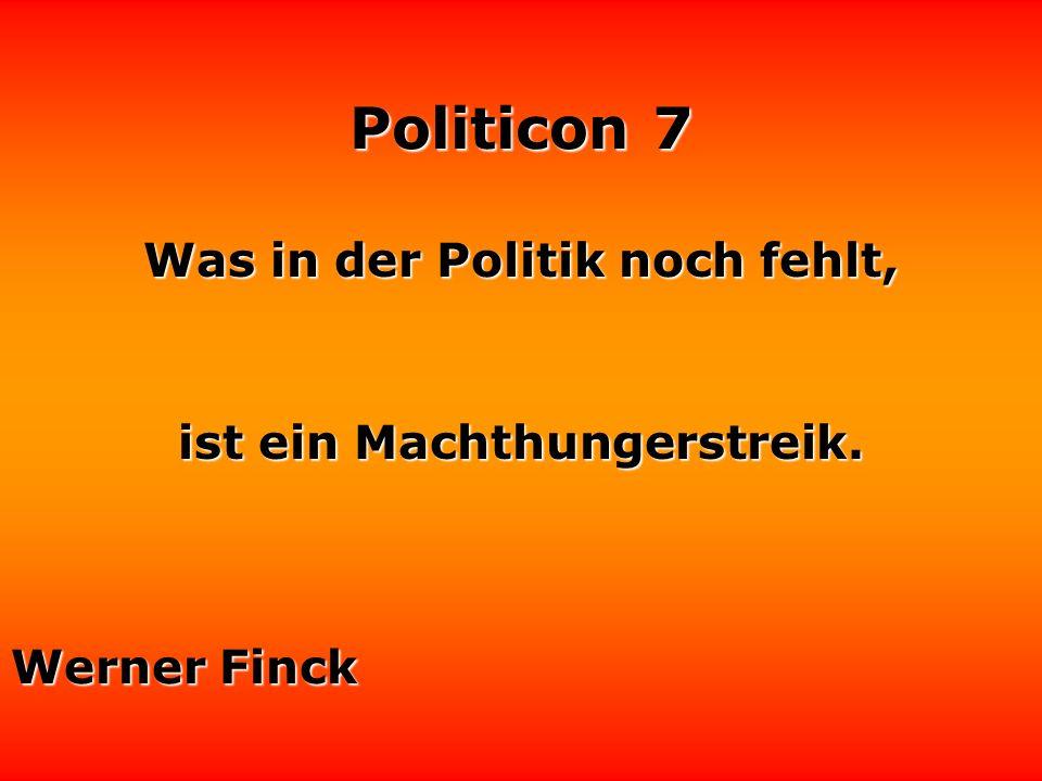 Politicon 7 Politiker werden nach ihrer Standfestigkeit beurteilt - leider! Darum beharren sie auch auf ihren Irrtümern. Oscar Wilde