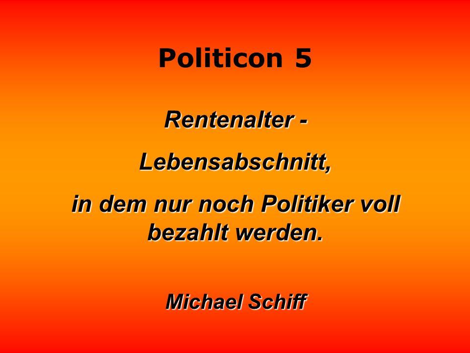 Politicon 5 Politikern kann man immer nur die Hälfte glauben. Das Problem ist es, Das Problem ist es, zu wissen, welche Hälfte!