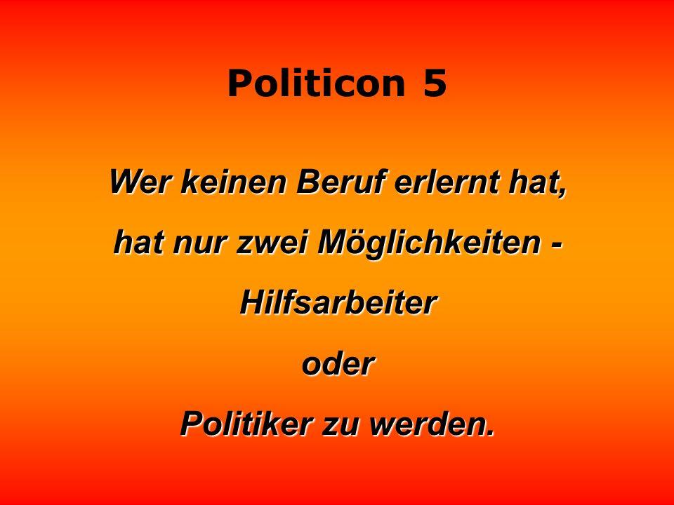 Politicon 5 Wenn es den Politikern die Sprache verschlägt, halten sie eine Rede. halten sie eine Rede. Friedrich Nowottny