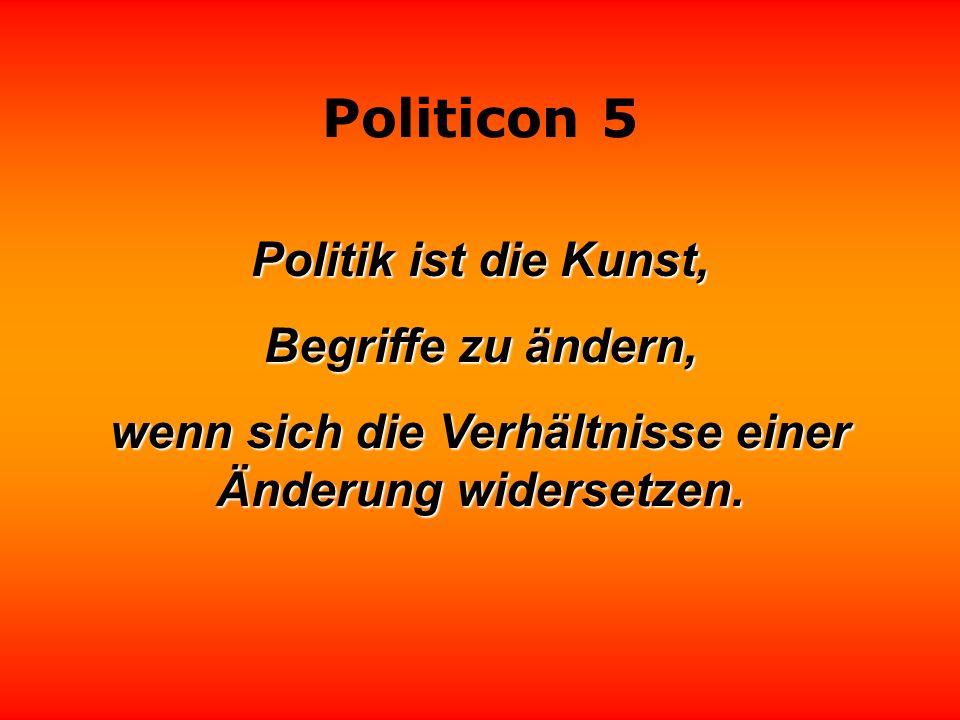 Politicon 5 Politik ist der zweitälteste Beruf der Welt. Mehr und mehr realisiere ich, daß er eine große Ähnlichkeit mit dem ältesten hat. Ronald Reag