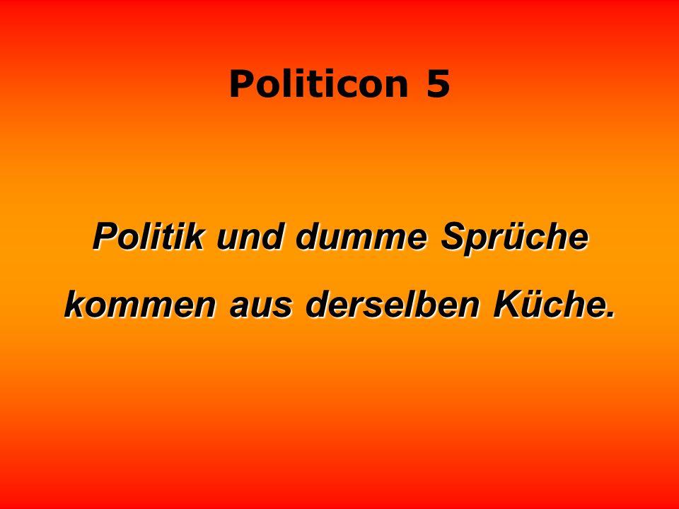 Politicon 5 Politik ist die Kunst, Probleme zu lösen, die man selbst geschaffen hat. Sir Peter Ustinov