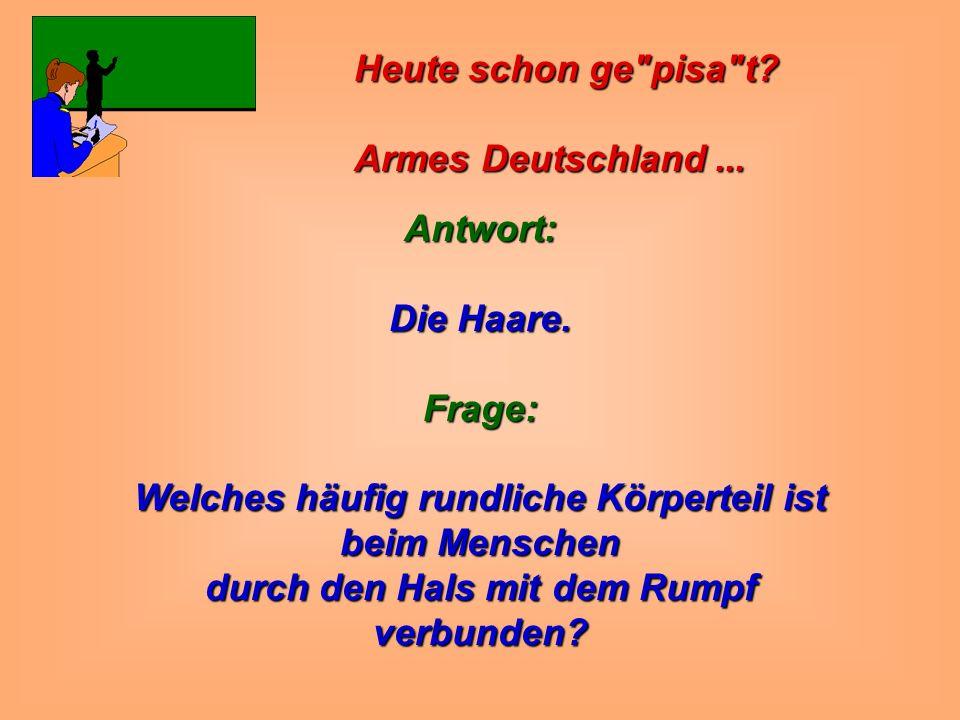 Heute schon ge pisa t. Armes Deutschland... Armes Deutschland...