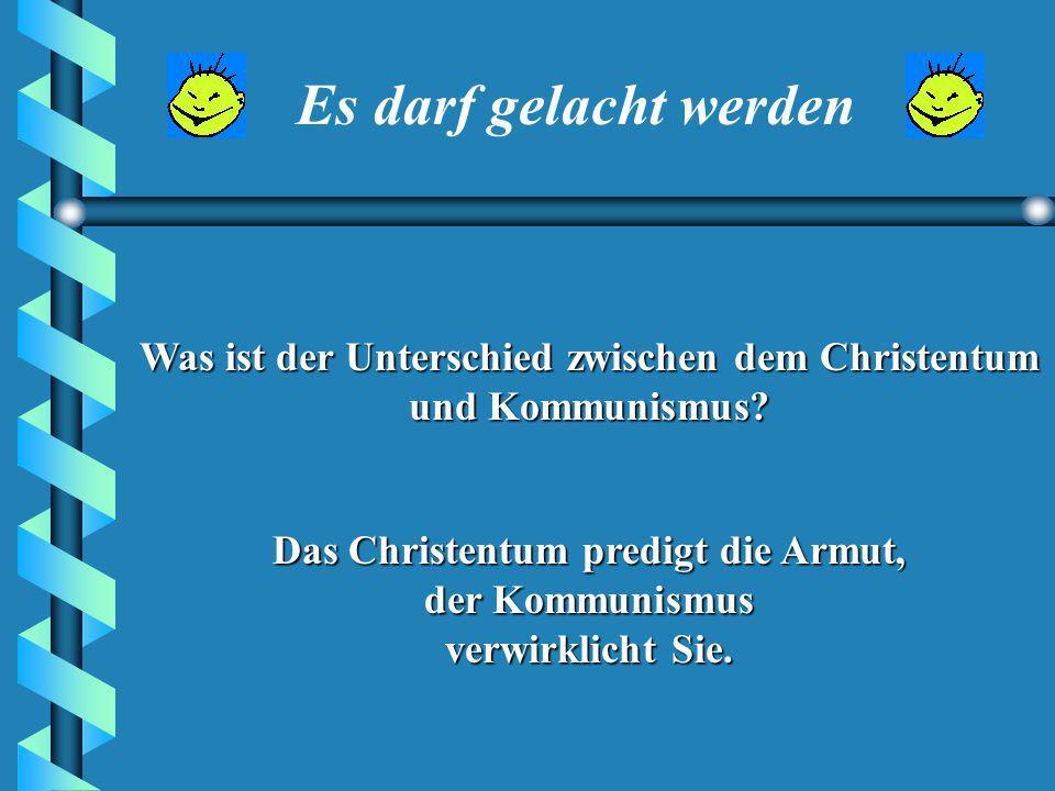 Es darf gelacht werden Was ist der Unterschied zwischen dem Christentum und Kommunismus.