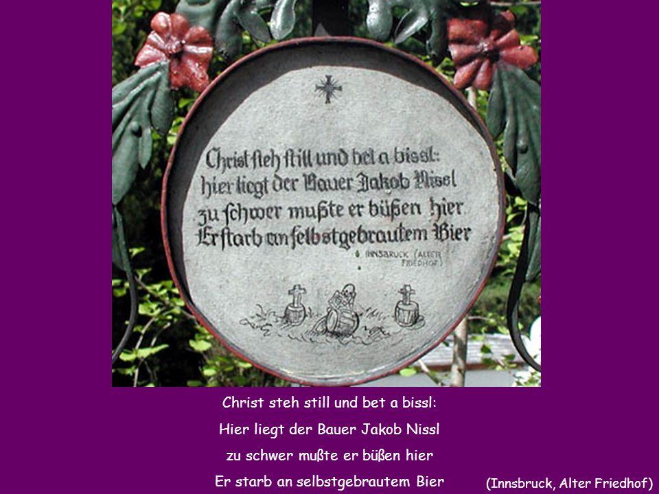 Er lebte fromm und recht der hier derdruckte Bauernknecht; Zum Glücke war er ledig - Gott sei ihm im Fegefeuer gnädig (Inner-Pillberg, Unterinntal)