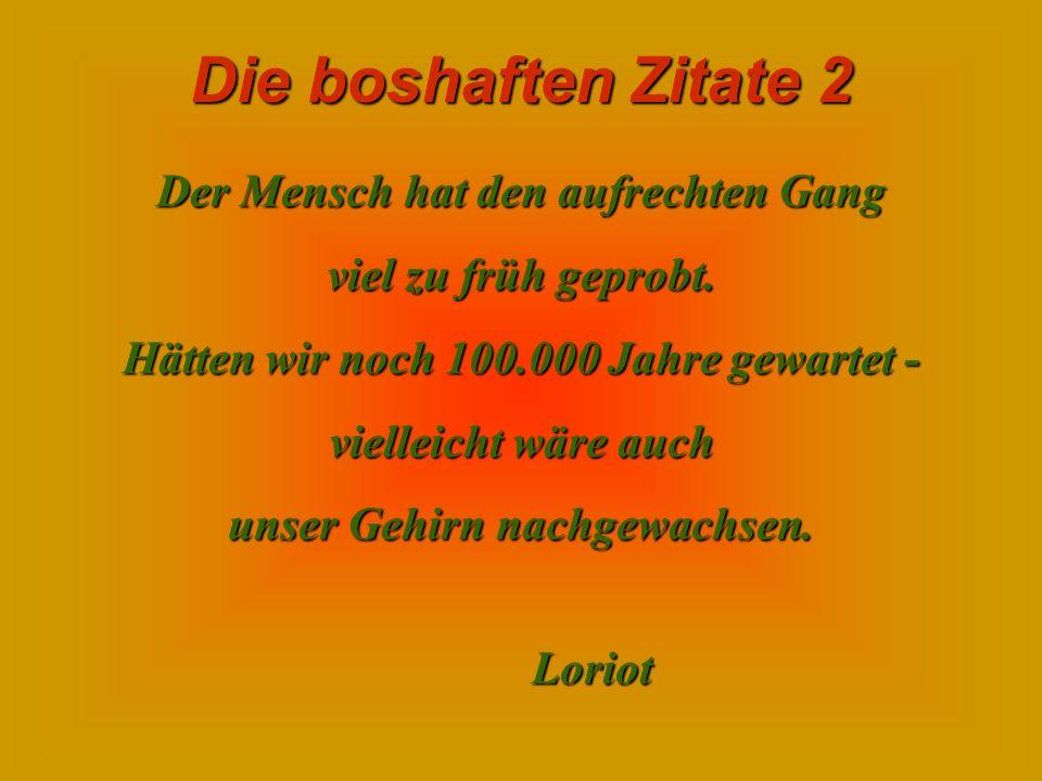 Die boshaften Zitate 2 Wenn Amtsgeheimnisse gelüftet werden, gibt es Stunk. Joachim Ringelnatz