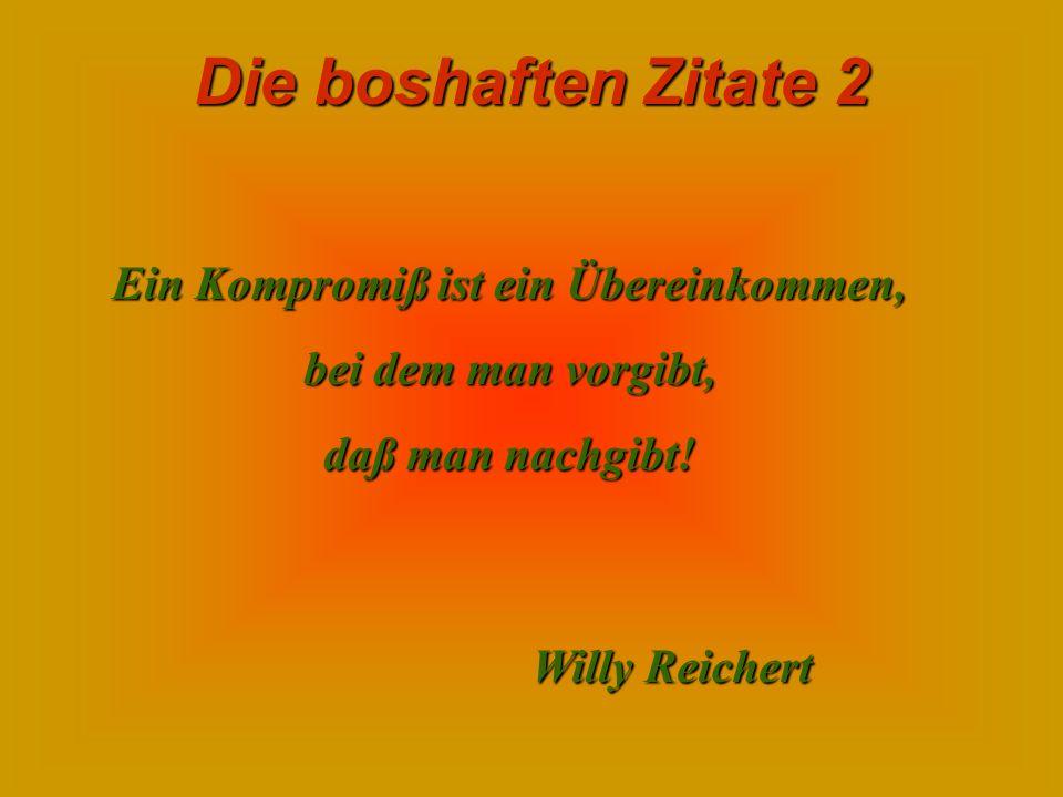 Die boshaften Zitate 2 Höflichkeit ist der Versuch, einem Menschen ins Gesicht zu sagen, was man nicht vom ihm denkt. Ralph Boller