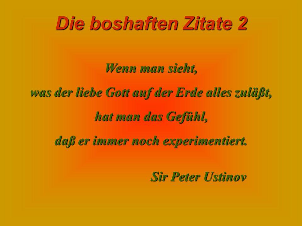Die boshaften Zitate 2 Ein Kompromiß ist ein Übereinkommen, bei dem man vorgibt, daß man nachgibt! Willy Reichert