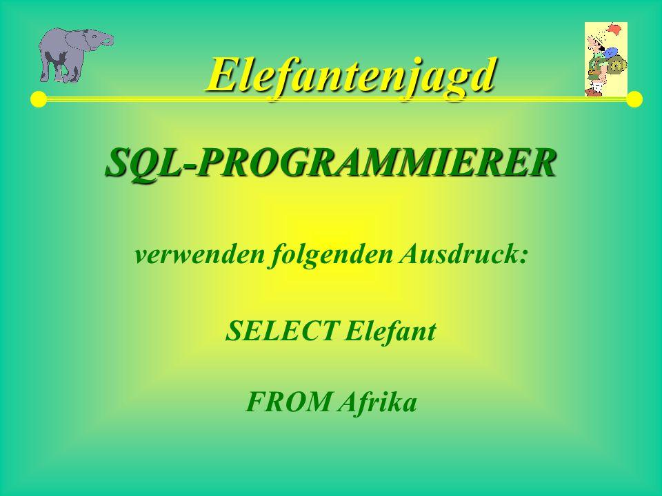 Elefantenjagd SQL-PROGRAMMIERER verwenden folgenden Ausdruck: SELECT Elefant FROM Afrika