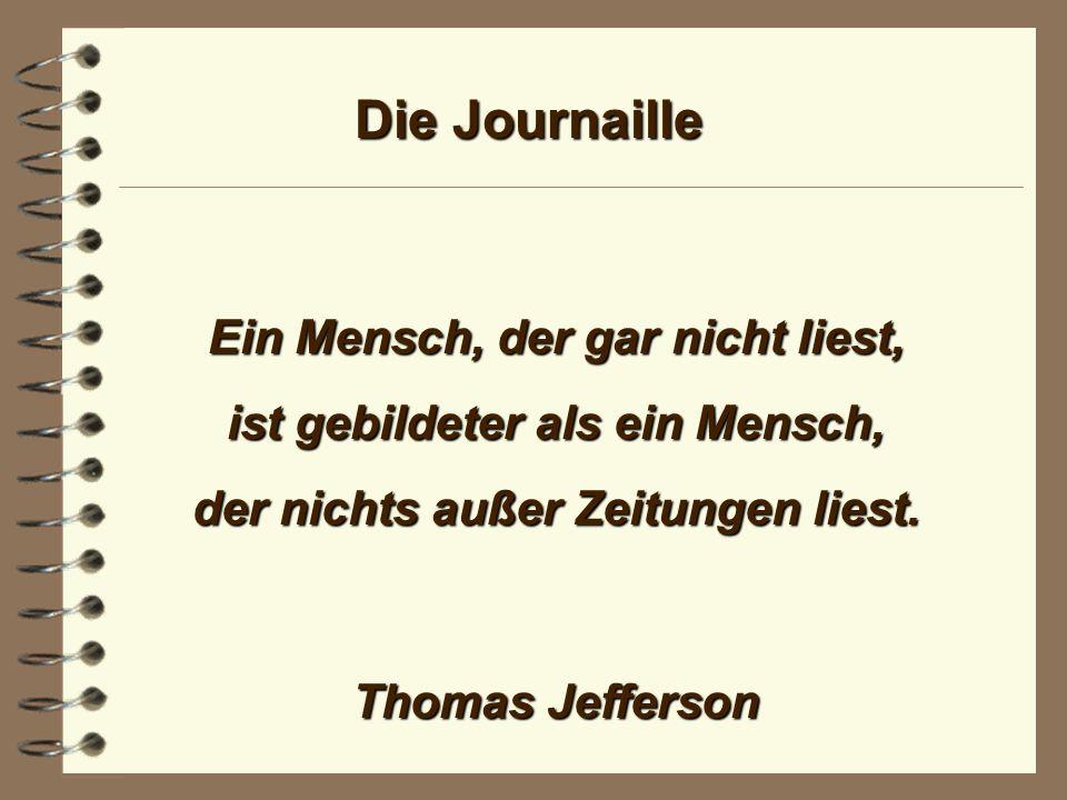 Die Journaille Die Zeitung deckt unseren Tagesbedarf an Vergänglichkeit. Ernst Schröder