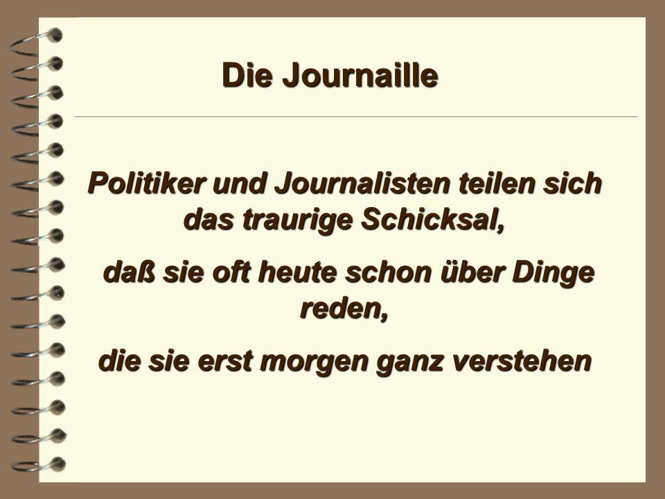 Die Journaille Politik und Journalismus sind erbarmungslose Gewerbe.