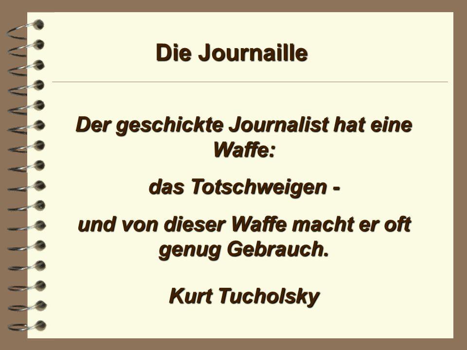 Die Journaille Das beste am Journalismus ist, daß er die Neugier tötet. Walther Rathenau