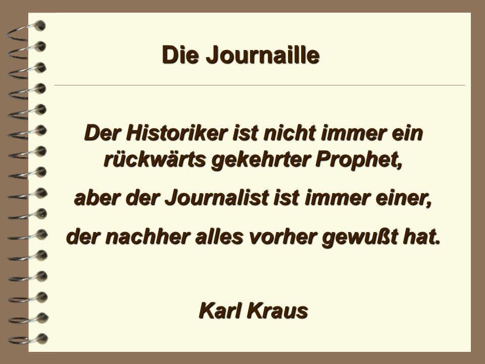 Die Journaille Der geschickte Journalist hat eine Waffe: das Totschweigen - und von dieser Waffe macht er oft genug Gebrauch.