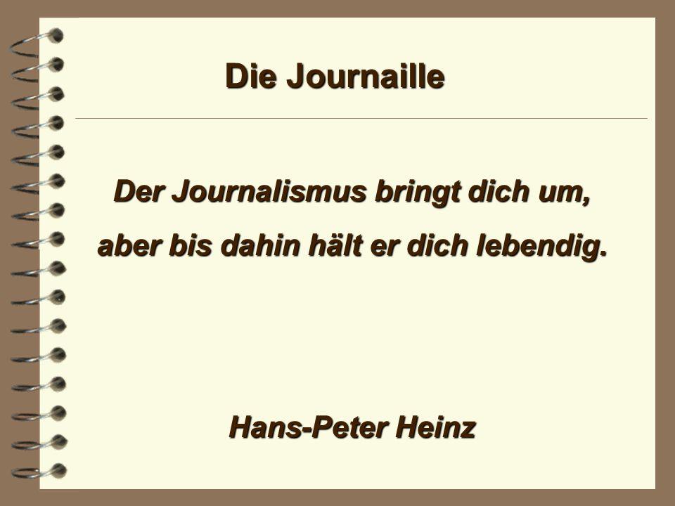 Die Journaille Der Historiker ist nicht immer ein rückwärts gekehrter Prophet, aber der Journalist ist immer einer, der nachher alles vorher gewußt hat.