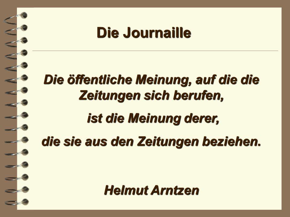Die Journaille Die Macht des Journalisten beruht nicht auf seinem Recht, Fragen zu stellen, sondern auf seinem Recht, Antworten zu bekommen.