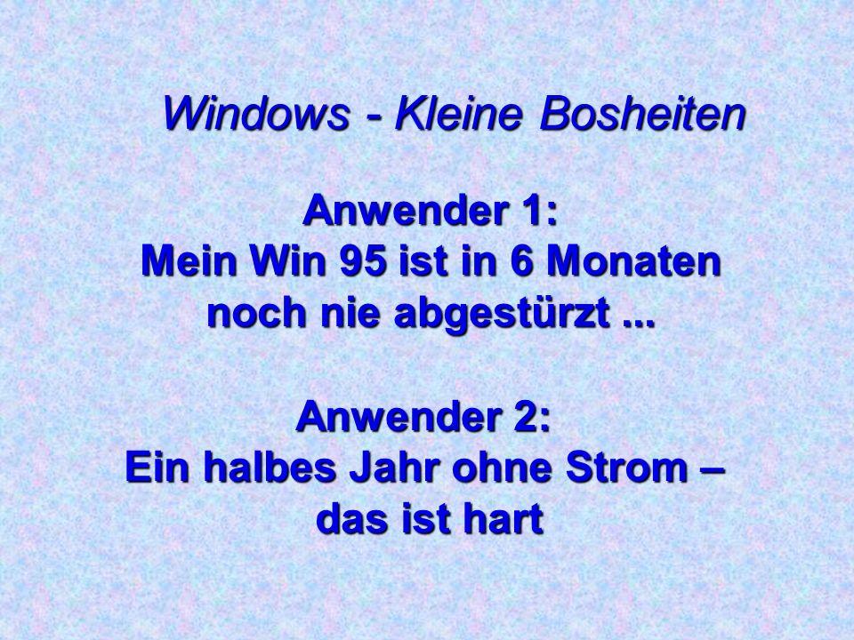 Windows - Kleine Bosheiten Win 95: das erste Betriebssystem mit dem Ablaufdatum im Namen!