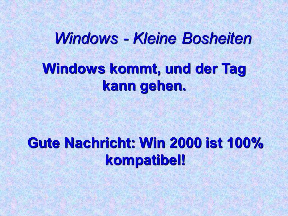 Windows - Kleine Bosheiten Für die einen ist es ein Betriebssystem.