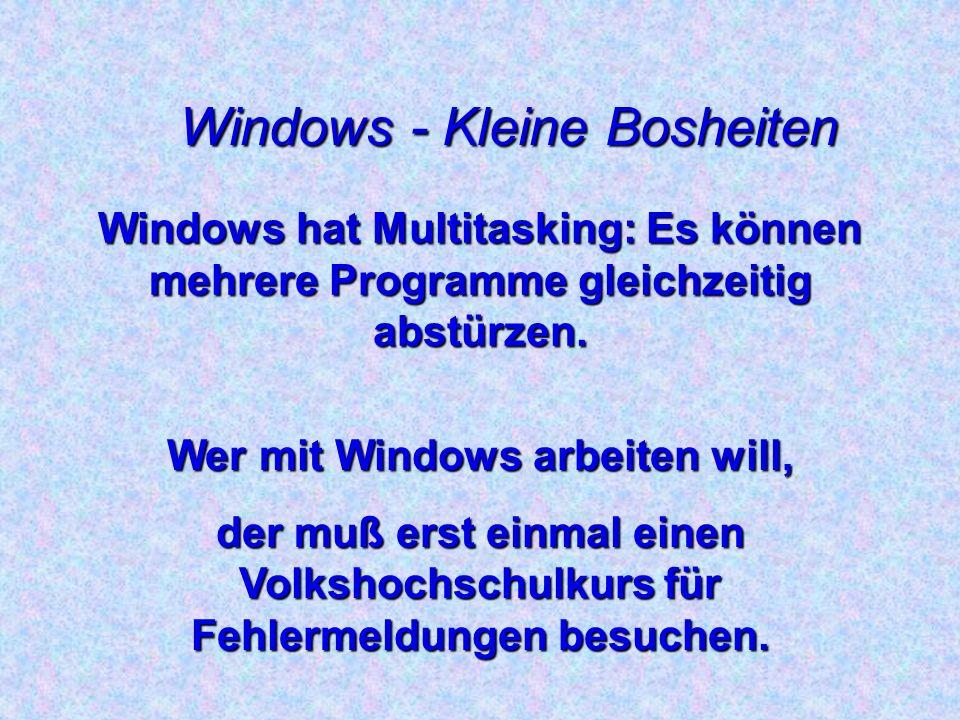 Windows - Kleine Bosheiten Windows kommt, und der Tag kann gehen.