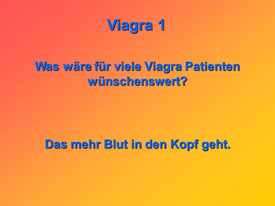 Viagra 1 Warum muß man die Viagra Pille schnell schlucken? Weil man sonst einen steifen Hals bekommt.