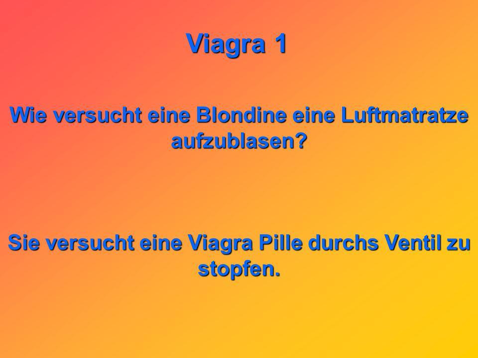 Viagra 1 Warum werden in Spitälern immer mehr Gipsstationen geschlossen? Weil es Viagra jetzt auch schon Intravenös gibt.