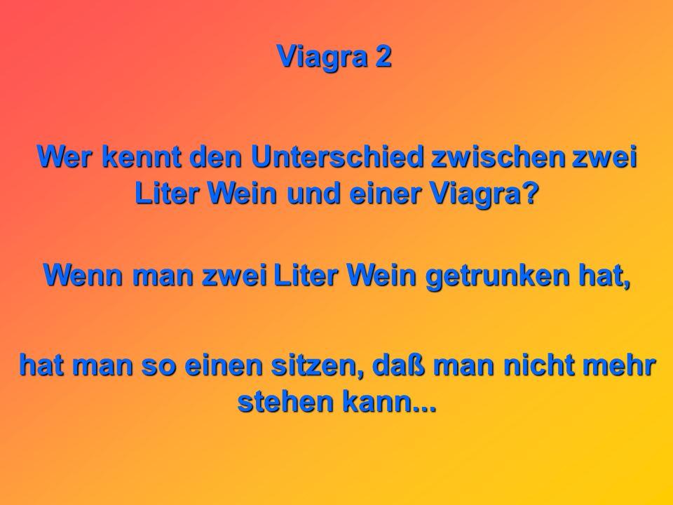 Viagra 2 Was ist das beste Mittel zum Abnehmen? Viagra! Mann kommt mit so einem Ständer nicht mehr an die Kühlschranktür!!