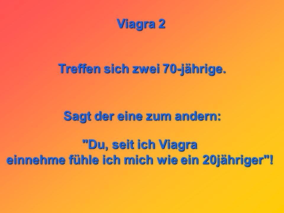 Viagra 2 Wieso gibt es Viagra jetzt auch in flüssiger Form? Damit man sie besser in der Schnabeltasse verabreichen kann!