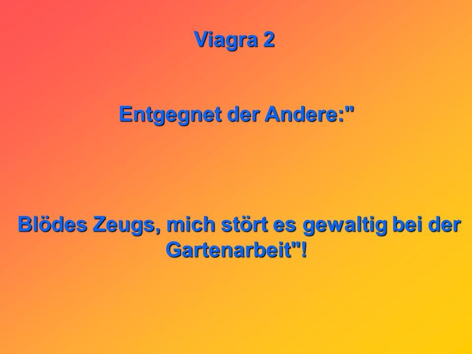 Viagra 2 Treffen sich zwei 70-jährige. Sagt der eine zum andern: