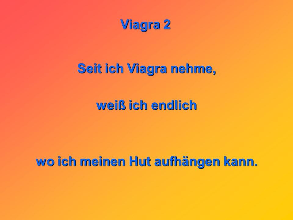 Viagra 2 Entgegnet der Andere: