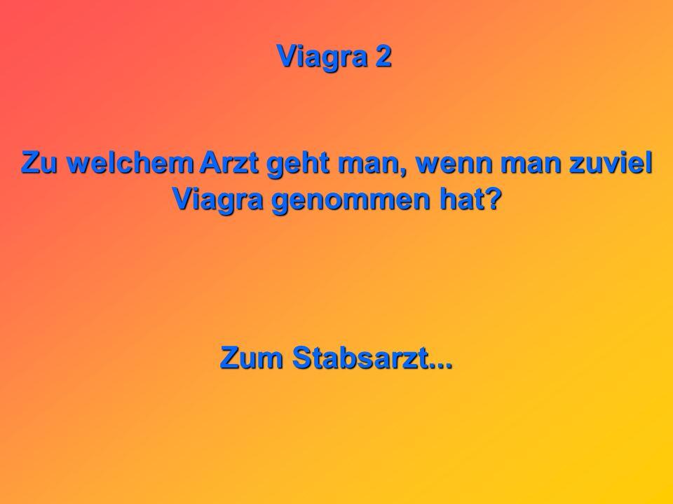 Viagra 2 Warum dürfen Lehrer kein Viagra nehmen? Weil sie sonst immer so geschwollen reden...