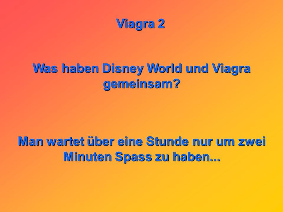 Viagra 2 Was bekommt man, wenn man eine Viagra in ein Glas heisses Wasser wirft? Einen steifen Grog...