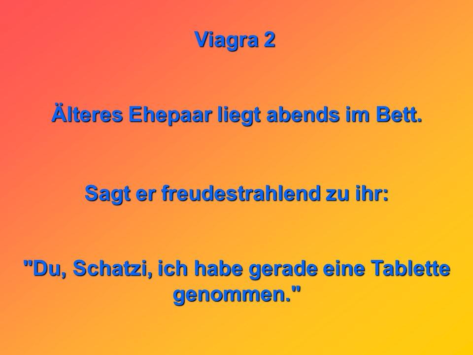 Viagra 2 Was haben Disney World und Viagra gemeinsam? Man wartet über eine Stunde nur um zwei Minuten Spass zu haben...