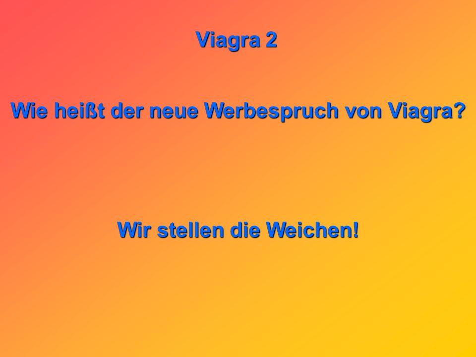 Viagra 2 Wie kommt man schnell zu einer günstigen Standleitung? Man steckt Viagra in die Telefondose.