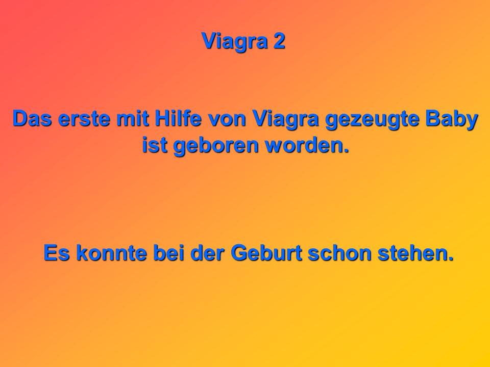Viagra 2 Warum dürfen Beamte kein Viagra nehmen? Weil sonst 2 herumstehen.