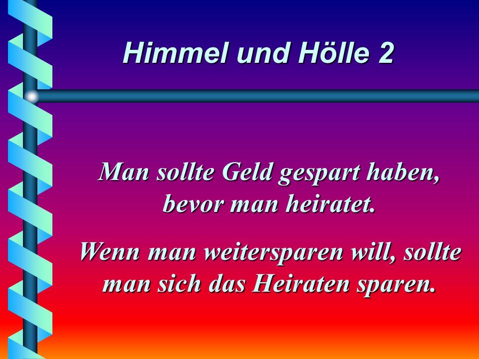 Himmel und Hölle 2 Wenn Ehemänner die gemeinsame Wohnung verlassen, sieht das immer ein wenig vorübergehend aus; sie haben nicht gelernt, richtig zu packen.