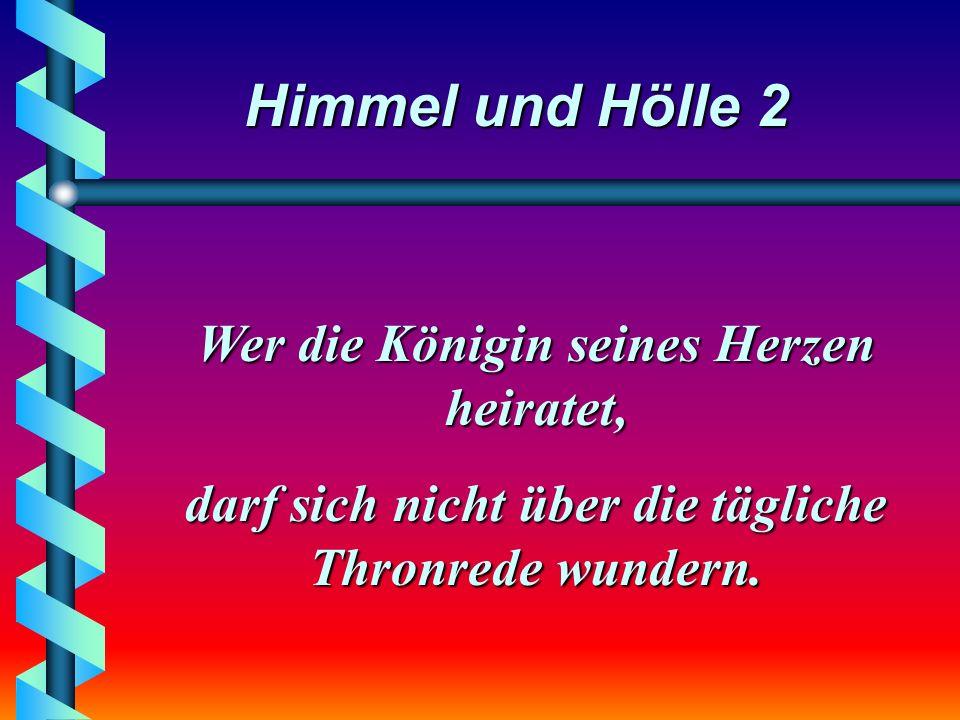 Himmel und Hölle 2 Wer mit der Vernunft verheiratet ist, hält sich gerne ein Vorurteil als Freundin.