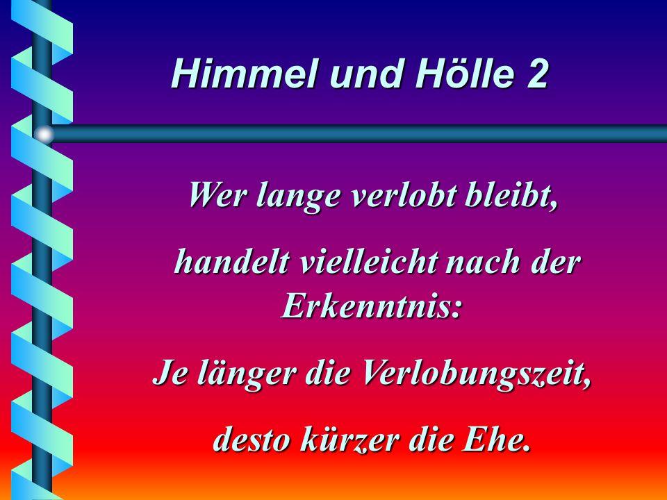 Himmel und Hölle 2 Wenn man geheiratet hat und nach 14 Tagen noch miteinander spricht, ist das schon ein gutes Zeichen.