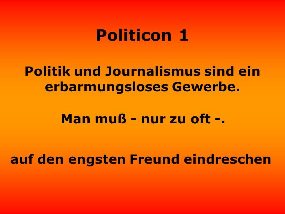 Politicon 1 Politiker und Journalisten teilen sich das traurige Schicksal, daß sie oft heute schon über Dinge reden, die sie erst morgen ganz verstehen