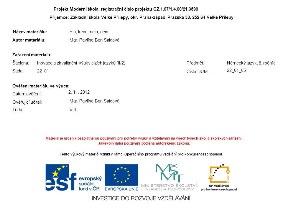 Projekt Moderní škola, registrační číslo projektu CZ.1.07/1.4.00/21.3590 Příjemce: Základní škola Velké Přílepy, okr.