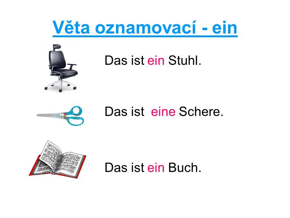 Věta oznamovací - ein Das ist ein Stuhl. Das ist eine Schere. Das ist ein Buch.