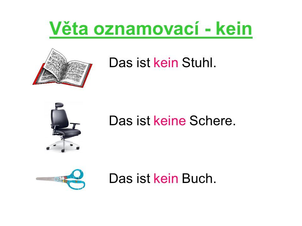 Věta oznamovací - kein Das ist kein Stuhl. Das ist keine Schere. Das ist kein Buch.