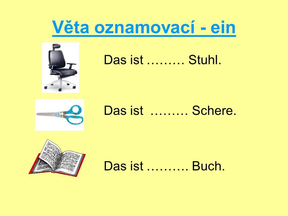 Věta oznamovací - ein Das ist ……… Stuhl. Das ist ……… Schere. Das ist ………. Buch.