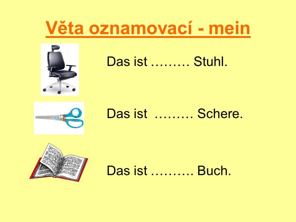 Věta oznamovací - mein Das ist ……… Stuhl. Das ist ……… Schere. Das ist ………. Buch.